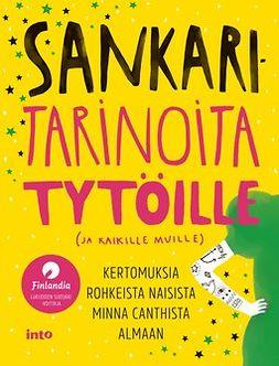 Anttonen, Taru - Sankaritarinoita tytöille (ja kaikille muille): Kertomuksia rohkeista naisista Minna Canthista Almaan, e-kirja