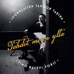 Forss, Timo Kalevi - Tähdet meren yllä - suomalaisen tangon tarina, äänikirja