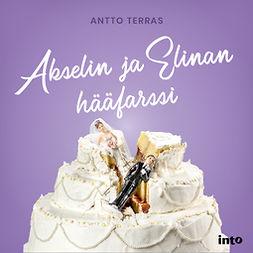 Terras, Antto - Akselin ja Elinan hääfarssi, audiobook