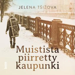 Tsizova, Jelena - Muistista piirretty kaupunki, äänikirja