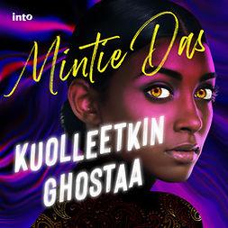 Das, Mintie - Kuolleetkin ghostaa, äänikirja