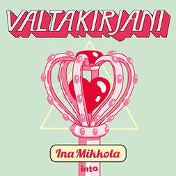Mikkola, Ina - Valtakirjani, äänikirja
