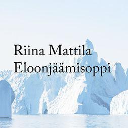 Mattila, Riina - Eloonjäämisoppi, audiobook