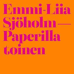 Sjöholm, Emmi-Liia - Paperilla toinen, äänikirja