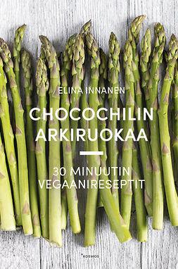 Innanen, Elina - Chocochilin arkiruokaa: 30 minuutin vegaanireseptit, e-kirja