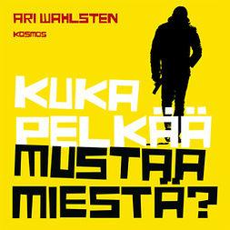 Wahlsten, Ari - Kuka pelkää mustaa miestä?, audiobook