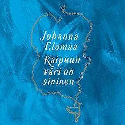 Elomaa, Johanna - Kaipuun väri on sininen, äänikirja