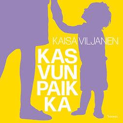 Viljanen, Kaisa - Kasvun paikka, audiobook