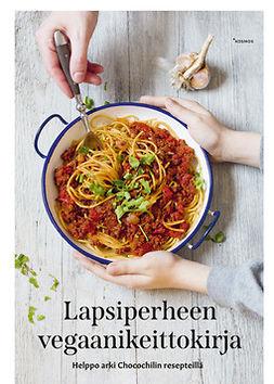 Auvinen, Suvi - Lapsiperheen vegaanikeittokirja: Helppo arki Chocochilin resepteillä, e-kirja