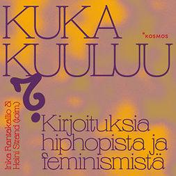 Leminen, Mika - Kuka kuuluu?: Kirjoituksia hiphopista ja feminismistä, audiobook