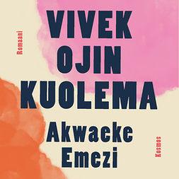 Emezi, Akwaeke - Vivek Ojin kuolema, äänikirja
