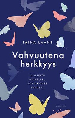 Laane, Taina - Vahvuutena herkkyys: Kirjeitä hänelle, joka kokee syvästi, ebook
