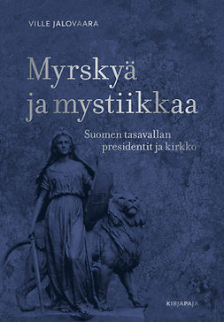 Jalovaara, Ville - Myrskyä ja mystiikkaa: Suomen tasavallan presidentit ja kirkko, e-bok