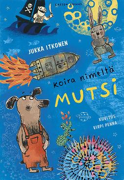Itkonen, Jukka - Koira nimeltä Mutsi, äänikirja