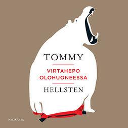 Hellsten, Tommy - Virtahepo olohuoneessa, audiobook