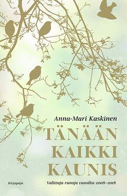 Kaskinen, Anna-Mari - Tänään kaikki kaunis: Valittuja runoja vuosilta 2008 -  2018, e-kirja