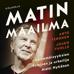 Teronen, Arto - Matin maailma: Äärimmäisyyksien ihminen ja urheilija Matti Nykänen, äänikirja