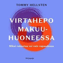 Hellsten, Tommy - Virtahepo makuuhuoneessa: Miksi rakastaa voi vain vapaudessa, äänikirja