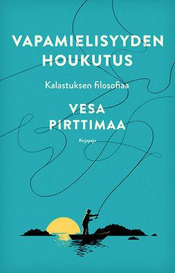 Pirttimaa, Vesa - Vapamielisyyden houkutus: Kalastuksen filosofiaa, e-kirja