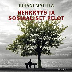 Mattila, Juhani - Herkkyys ja sosiaaliset pelot, äänikirja