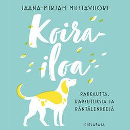 Mustavuori, Jaana-Mirjam - Koirailoa: Rakkautta, rapsutuksia ja räntälenkkejä, äänikirja