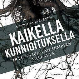 Järvinen, Katriina - Kaikella kunnioituksella: irtiottoja vanhempien vallasta, äänikirja