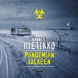 Hietikko, Harri V. - Pandemian jälkeen, äänikirja