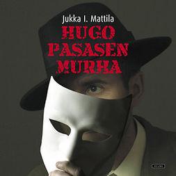 Mattila, Jukka I. - Hugo Pasasen murha, audiobook