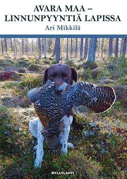 Ari, Mikkilä - Avara maa – linnunpyyntiä Lapissa, e-kirja