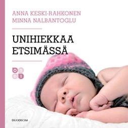 Keski-Rahkonen, Anna - Unihiekkaa etsimässä: Ratkaisuja vauvan ja taaperon unipulmiin, äänikirja