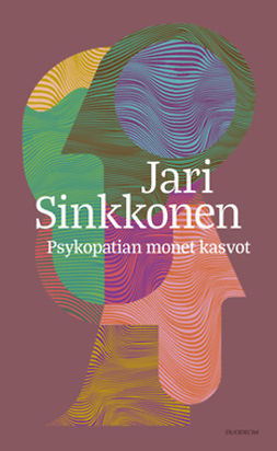 Sinkkonen, Jari - Psykopatian monet kasvot, e-bok