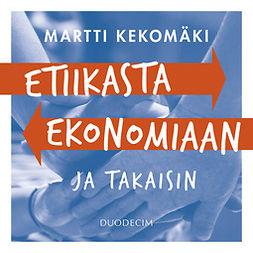 Kekomäki, Martti - Etiikasta ekonomiaan - ja takaisin, audiobook