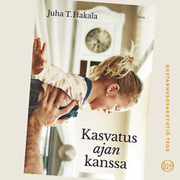 Hakala, Juha T. - Kasvatus ajan kanssa, audiobook
