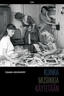Uschanov, Tommi - Kuinka musiikkia käytetään, e-kirja