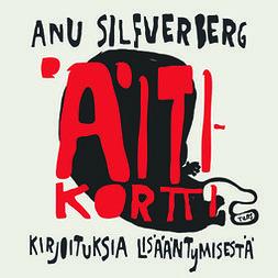 Silfverberg, Anu - Äitikortti: Kirjoituksia lisääntymisestä, äänikirja