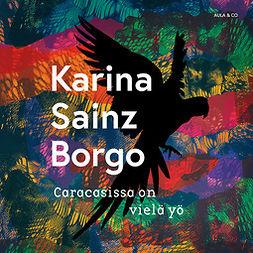 Borgo, Karina Sainz - Caracasissa on vielä yö, audiobook