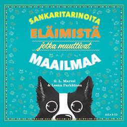 Marvel, Leena Parkkinen G. L. - Sankaritarinoita eläimistä jotka muuttivat maailmaa, äänikirja