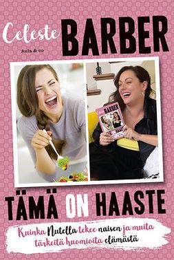 Barber, Celeste - Tämä on haaste. Kuinka Nutella tekee naisen ja muita tärkeitä huomioita elämästä, e-kirja