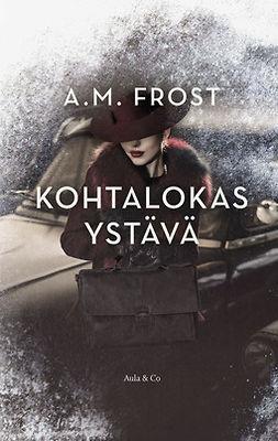 Frost, A. M. - Kohtalokas ystävä, ebook