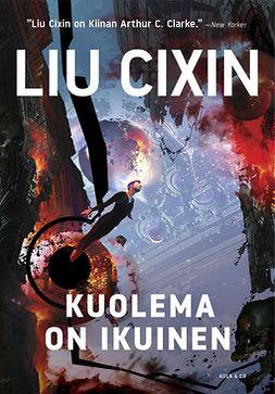 Liu, Cixin - Kuolema on ikuinen, e-kirja