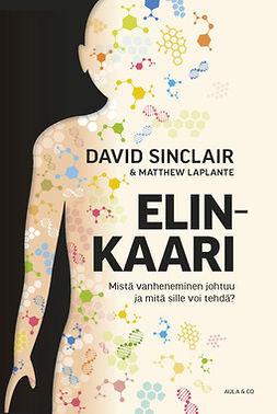 Sinclair, David - Elinkaari – Mistä vanheneminen johtuu ja mitä sille voi tehdä?, e-kirja