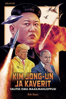 Sears, Rob - Kim Jong-un ja kaverit – Valitse oma maailmanloppusi, e-kirja