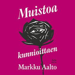 Aalto, Markku - Muistoa kunnioittaen, äänikirja