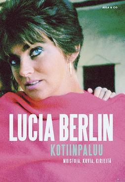 Berlin, Lucia - Kotiinpaluu – muistoja, kuvia, kirjeitä, e-kirja