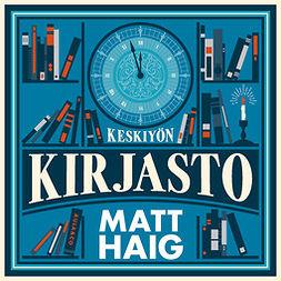 Haig, Matt - Keskiyön kirjasto, äänikirja