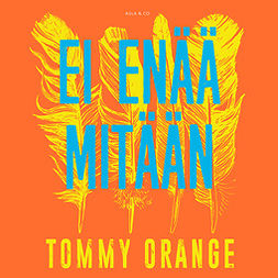 Orange, Tommy - Ei enää mitään, äänikirja