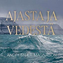 Magnason, Andri Snær - Ajasta ja vedestä, äänikirja
