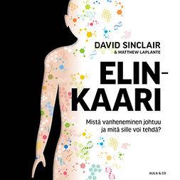 Sinclair, Matthew LaPlante David - Elinkaari – Mistä vanheneminen johtuu ja mitä sille voi tehdä?, äänikirja