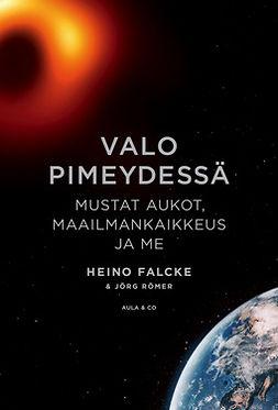 Falcke, Heino - Valo pimeydessä – Mustat aukot, maailmankaikkeus ja me, e-kirja