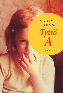 Dean, Abigail - Tyttö A, e-kirja